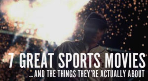 7 Great Sports Movies…That Are Really About Something Else