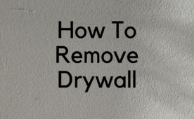 How to Properly Remove Drywall Without Making a Mess